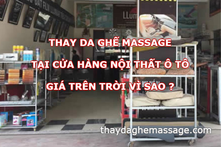 Thay da ghế massage tại cửa hàng nội thất ô tô giá trên trời