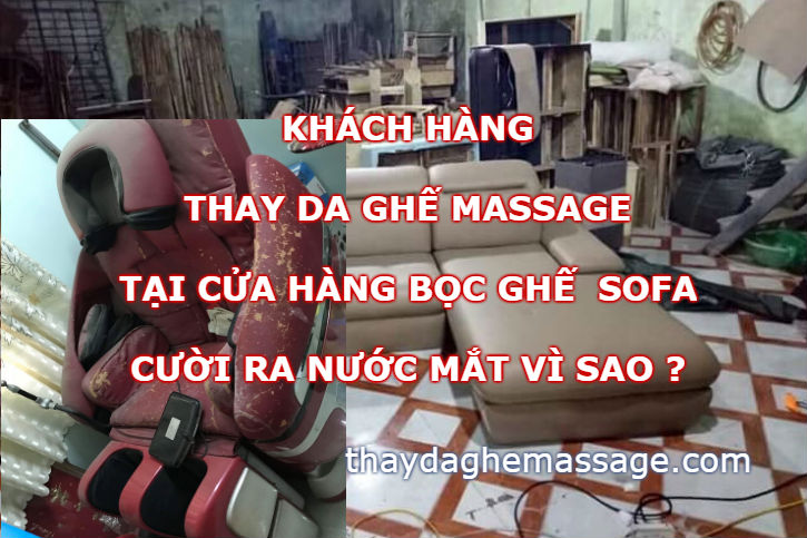 Thay da ghế massage tại tiệm bọc ghế sofa cười ra nước mắt